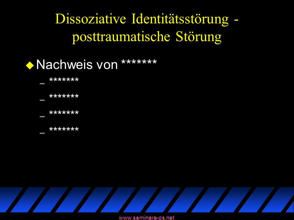 www.seminare-ps.net Dissoziative Identitätsstörung - posttraumatische Störung u Nachweis von ******* – *******