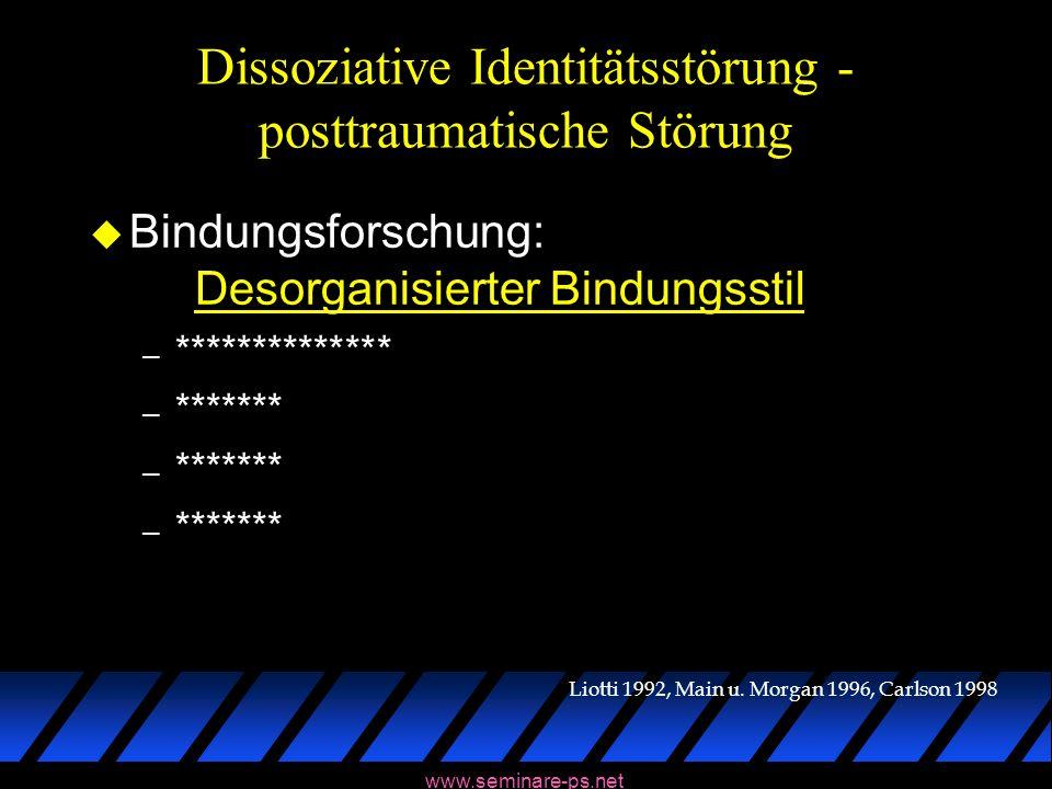 www.seminare-ps.net Dissoziative Identitätsstörung - posttraumatische Störung u Bindungsforschung: Desorganisierter Bindungsstil – ************** – **