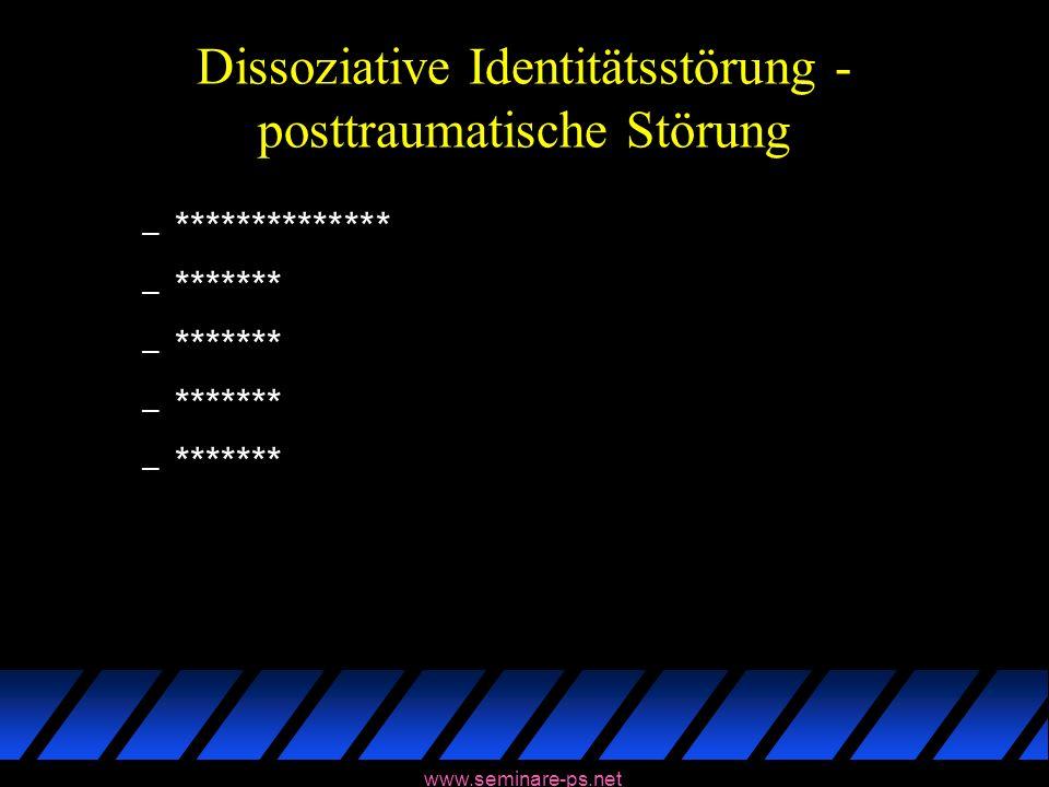 www.seminare-ps.net Dissoziative Identitätsstörung - posttraumatische Störung – ************** – *******