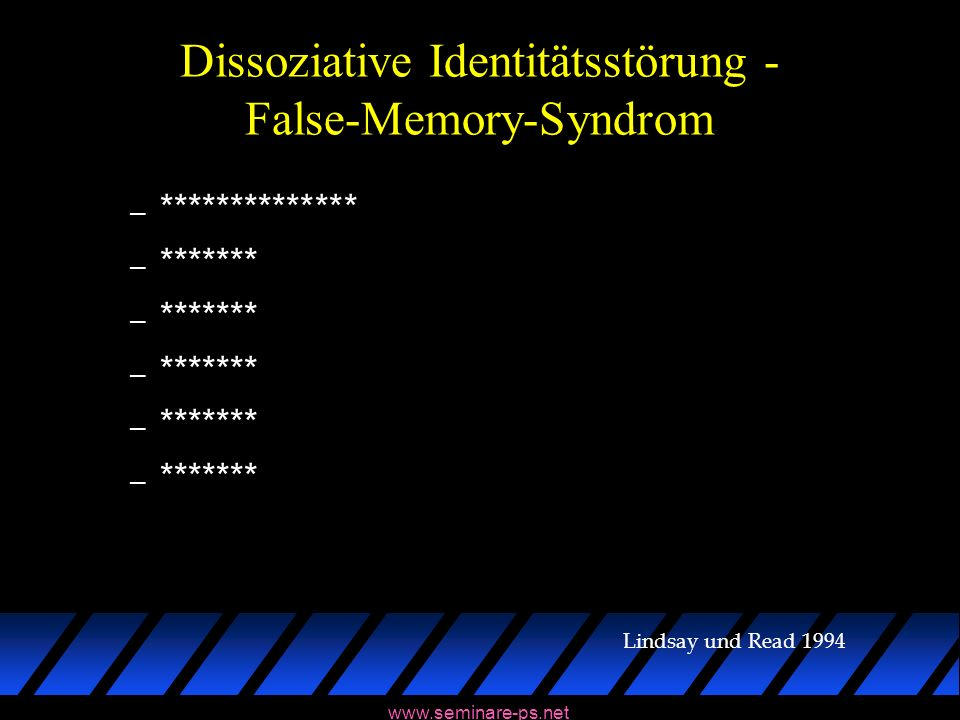 www.seminare-ps.net Dissoziative Identitätsstörung - False-Memory-Syndrom u Retractors - Distanzierung von miss- brauchter Erinnerung: – Untersuchung von 20 Frauen – ******* Nelson und Simpson, 1994