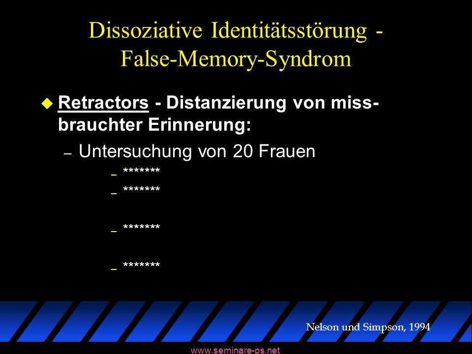 www.seminare-ps.net Dissoziative Identitätsstörung - False-Memory-Syndrom u Retractors - Distanzierung von miss- brauchter Erinnerung: – Untersuchung