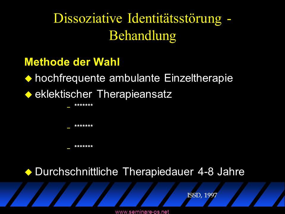 www.seminare-ps.net Dissoziative Identitätsstörung - Behandlung Methode der Wahl u hochfrequente ambulante Einzeltherapie u eklektischer Therapieansat