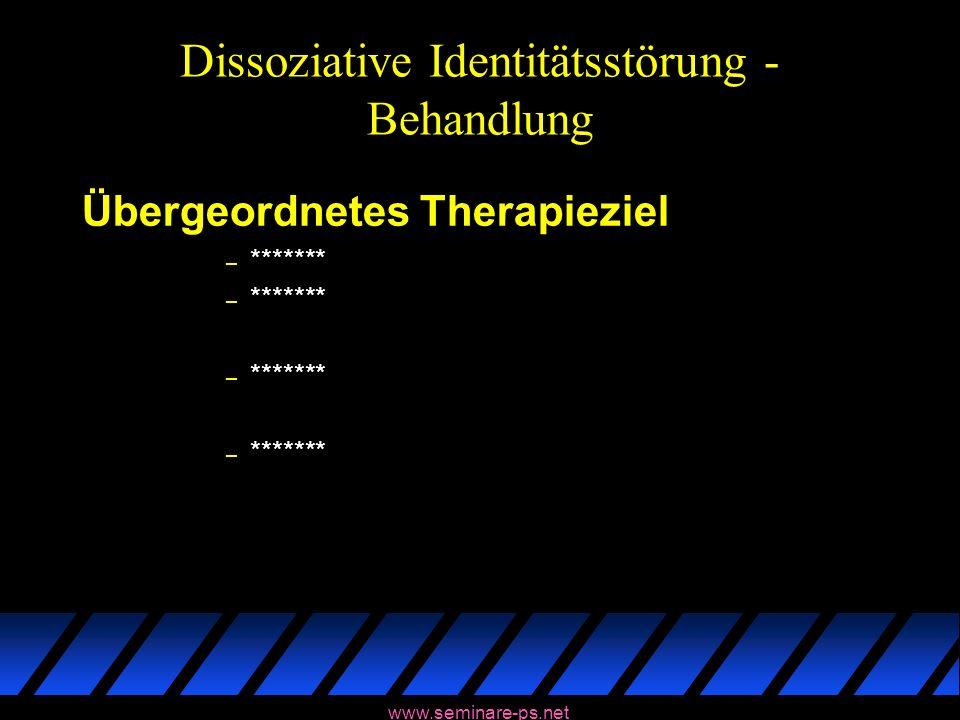 www.seminare-ps.net Dissoziative Identitätsstörung - Behandlung Übergeordnetes Therapieziel – *******