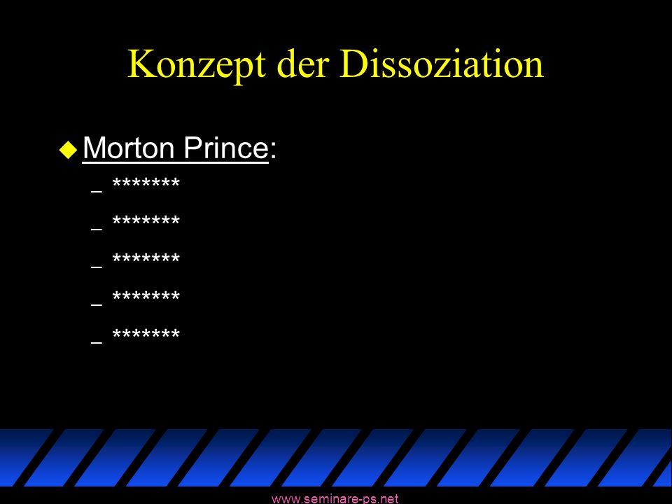 www.seminare-ps.net Konzept der Dissoziation u Morton Prince: – *******