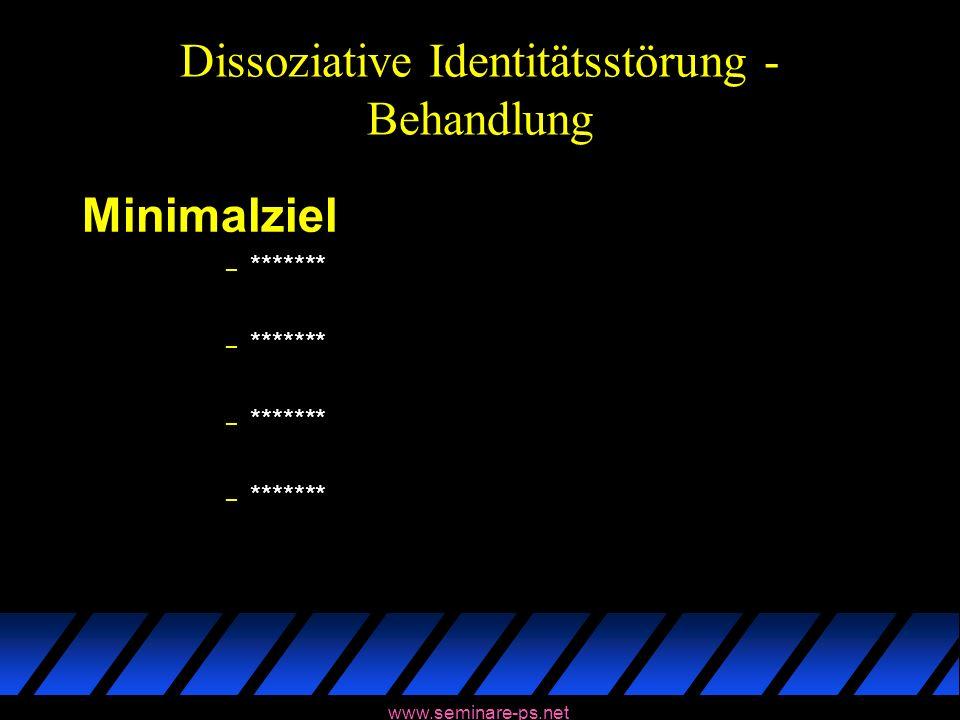 www.seminare-ps.net Dissoziative Identitätsstörung - Behandlung Minimalziel – *******