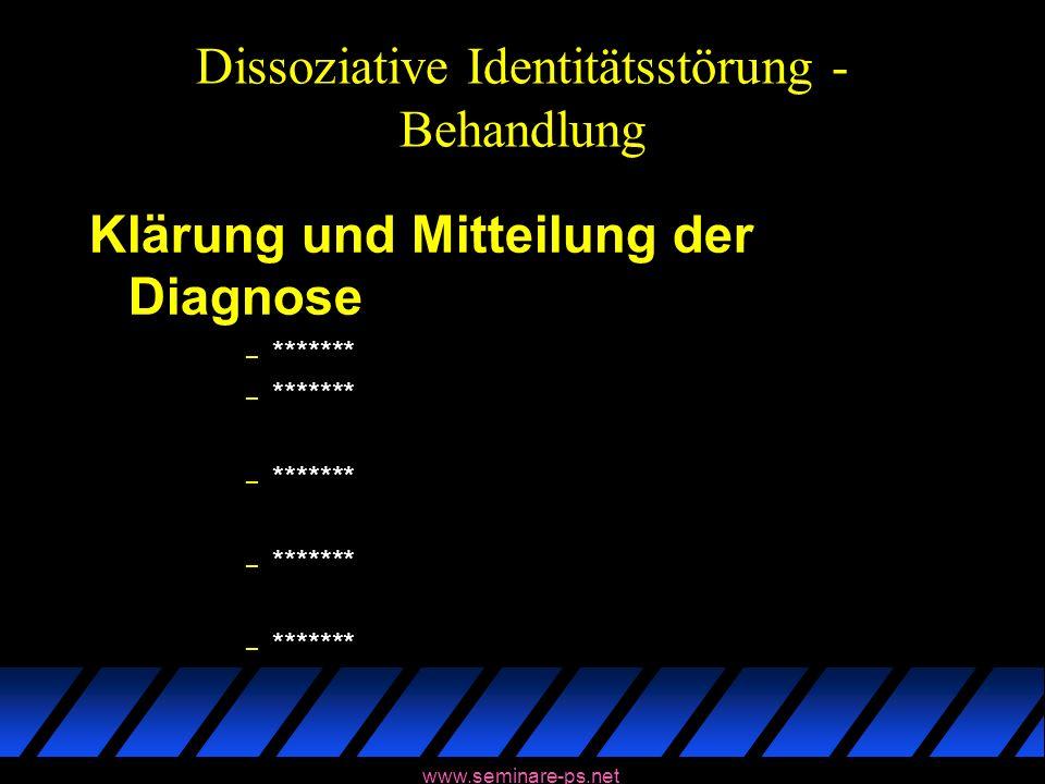 www.seminare-ps.net Dissoziative Identitätsstörung - Behandlung Klärung und Mitteilung der Diagnose – *******