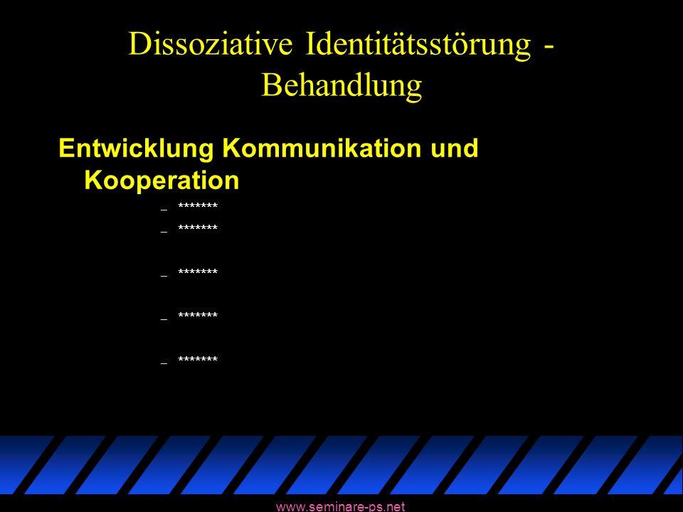 www.seminare-ps.net Dissoziative Identitätsstörung - Behandlung Entwicklung Kommunikation und Kooperation – *******