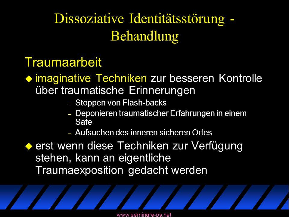 www.seminare-ps.net Dissoziative Identitätsstörung - Behandlung Traumaarbeit u imaginative Techniken zur besseren Kontrolle über traumatische Erinneru