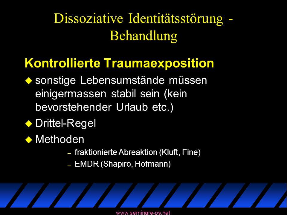 www.seminare-ps.net Dissoziative Identitätsstörung - Behandlung Kontrollierte Traumaexposition u sonstige Lebensumstände müssen einigermassen stabil s