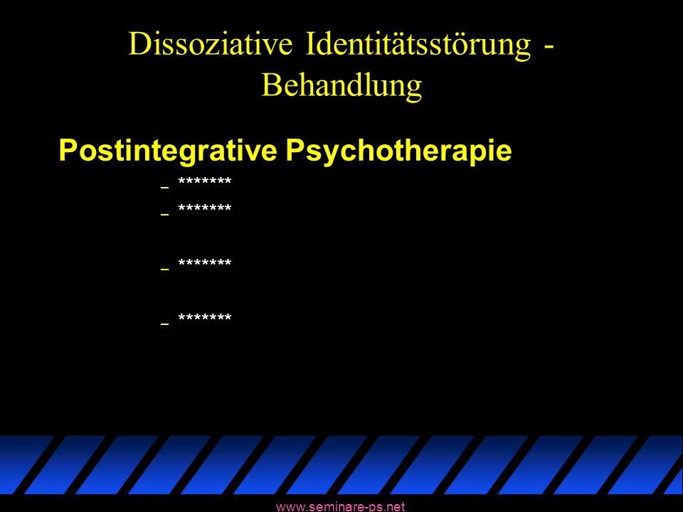 www.seminare-ps.net Dissoziative Identitätsstörung - Behandlung Postintegrative Psychotherapie – *******