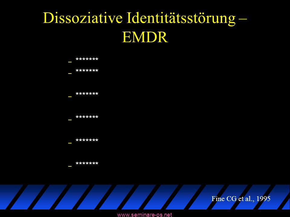 www.seminare-ps.net Dissoziative Identitätsstörung – EMDR – ******* Fine CG et al., 1995