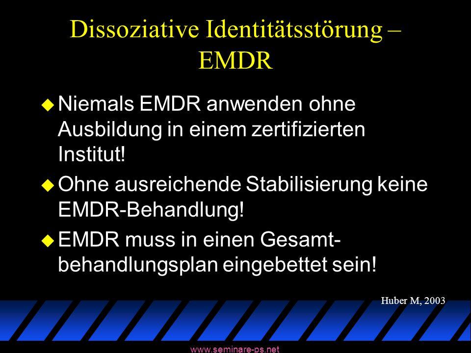 www.seminare-ps.net Dissoziative Identitätsstörung – EMDR u Niemals EMDR anwenden ohne Ausbildung in einem zertifizierten Institut! u Ohne ausreichend