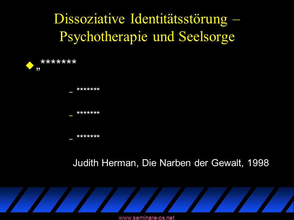 www.seminare-ps.net Dissoziative Identitätsstörung – Psychotherapie und Seelsorge u******* – ******* Judith Herman, Die Narben der Gewalt, 1998