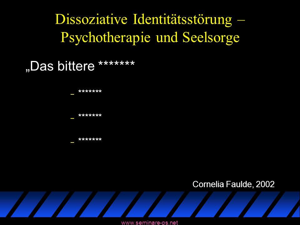 www.seminare-ps.net Dissoziative Identitätsstörung – Psychotherapie und Seelsorge Das bittere ******* – ******* Cornelia Faulde, 2002