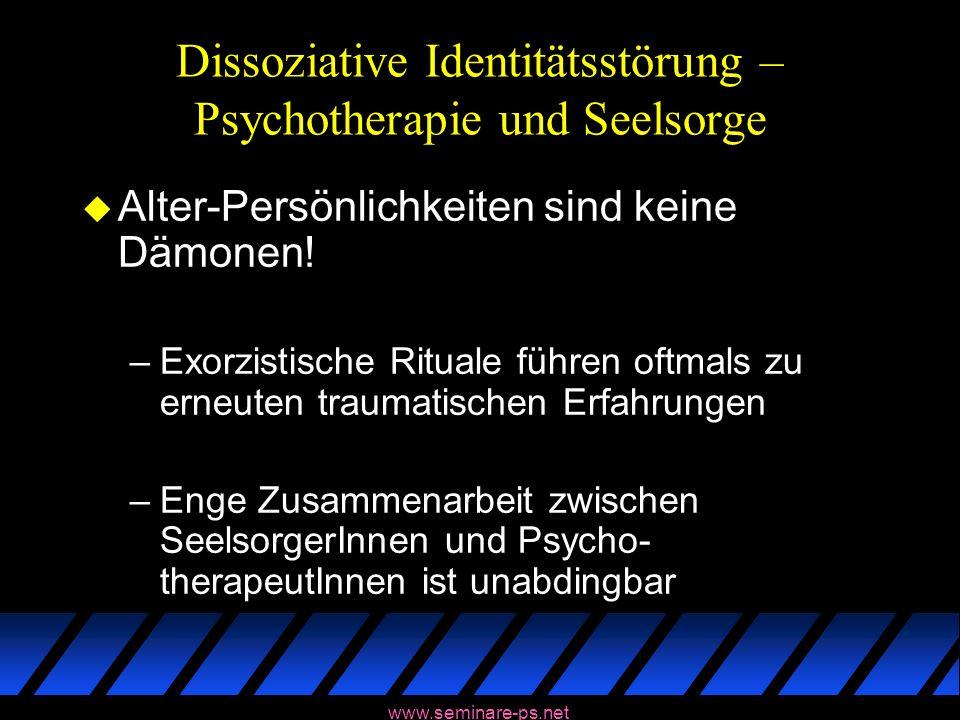www.seminare-ps.net Dissoziative Identitätsstörung – Psychotherapie und Seelsorge u Alter-Persönlichkeiten sind keine Dämonen! –Exorzistische Rituale