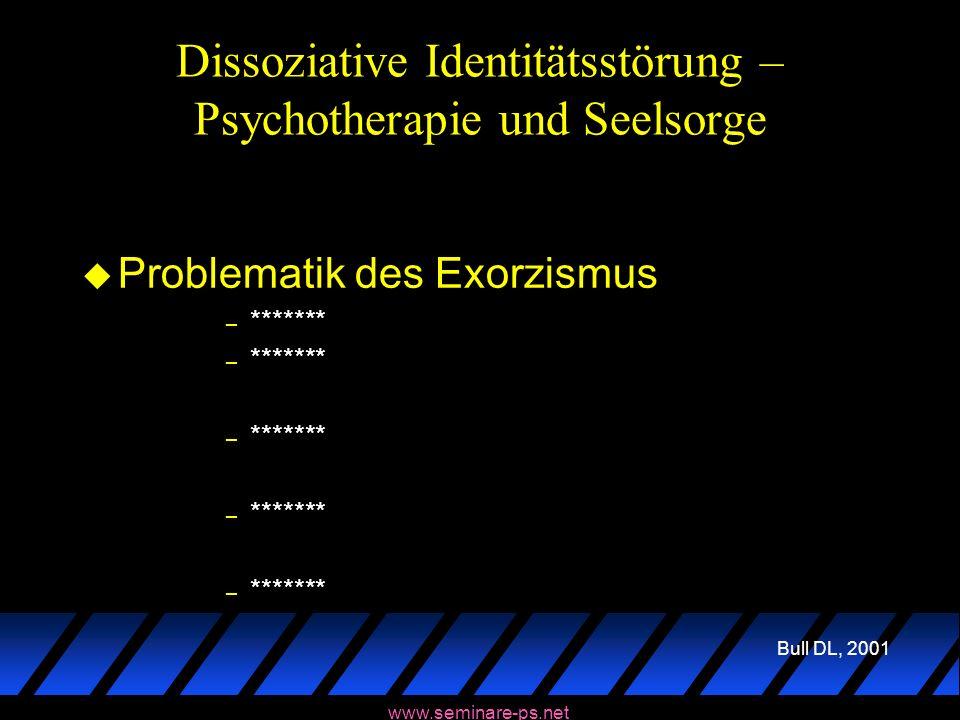 www.seminare-ps.net Dissoziative Identitätsstörung – Psychotherapie und Seelsorge u Problematik des Exorzismus – ******* Bull DL, 2001