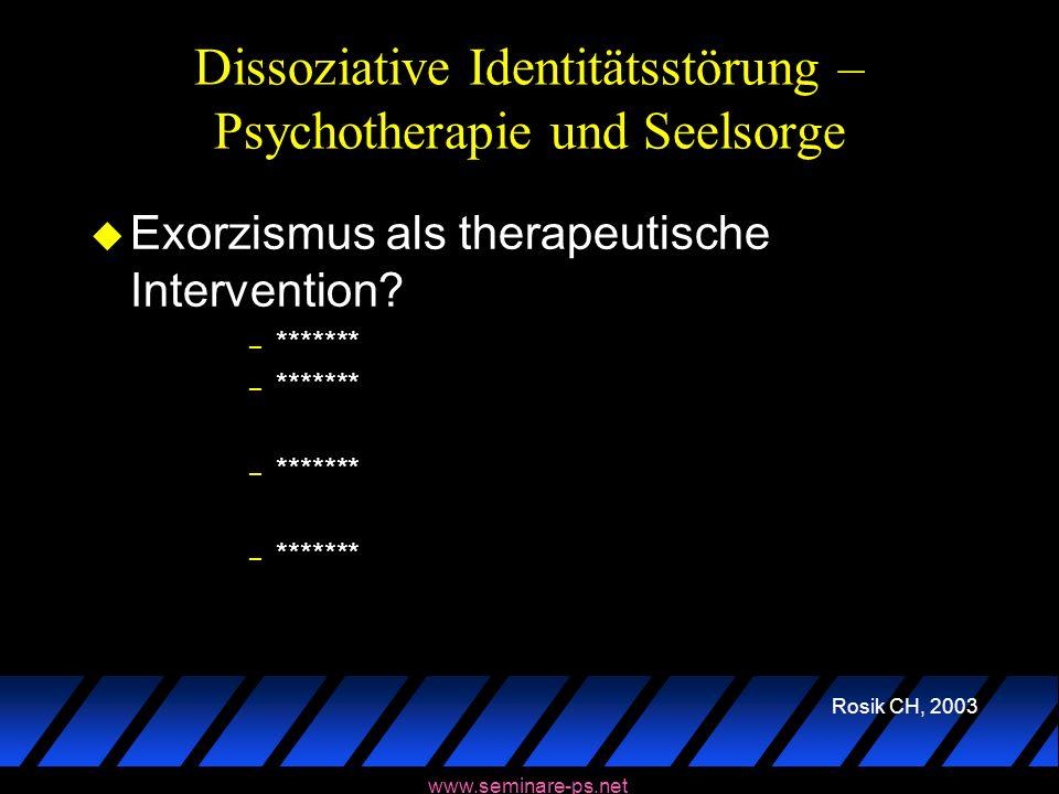 www.seminare-ps.net Dissoziative Identitätsstörung – Psychotherapie und Seelsorge u Exorzismus als therapeutische Intervention? – ******* Rosik CH, 20