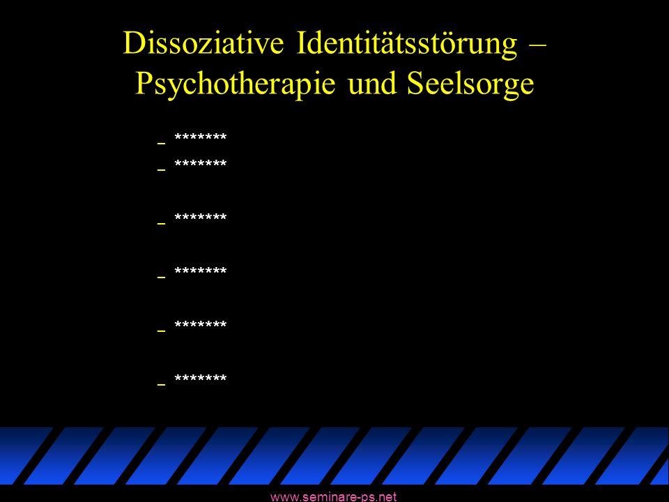 www.seminare-ps.net Dissoziative Identitätsstörung – Psychotherapie und Seelsorge – *******