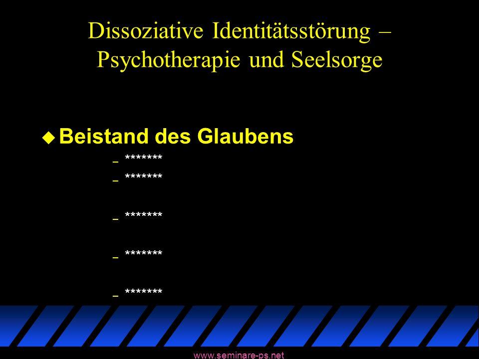 www.seminare-ps.net Dissoziative Identitätsstörung – Psychotherapie und Seelsorge u Beistand des Glaubens – *******