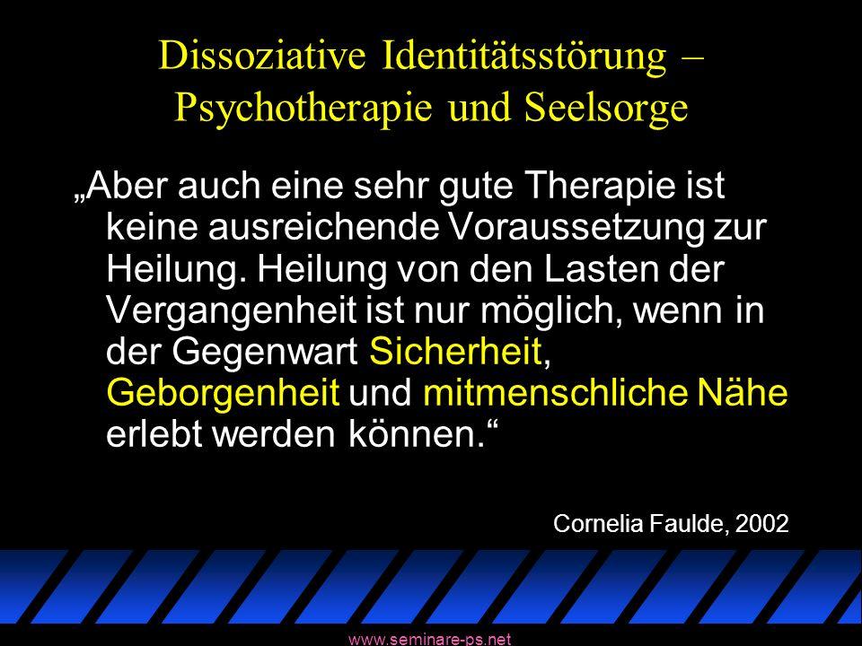 www.seminare-ps.net Dissoziative Identitätsstörung – Psychotherapie und Seelsorge Aber auch eine sehr gute Therapie ist keine ausreichende Voraussetzu
