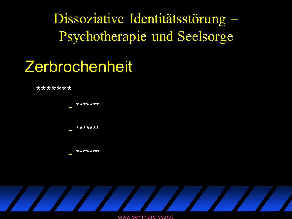 www.seminare-ps.net Dissoziative Identitätsstörung – Psychotherapie und Seelsorge Zerbrochenheit ******* – *******