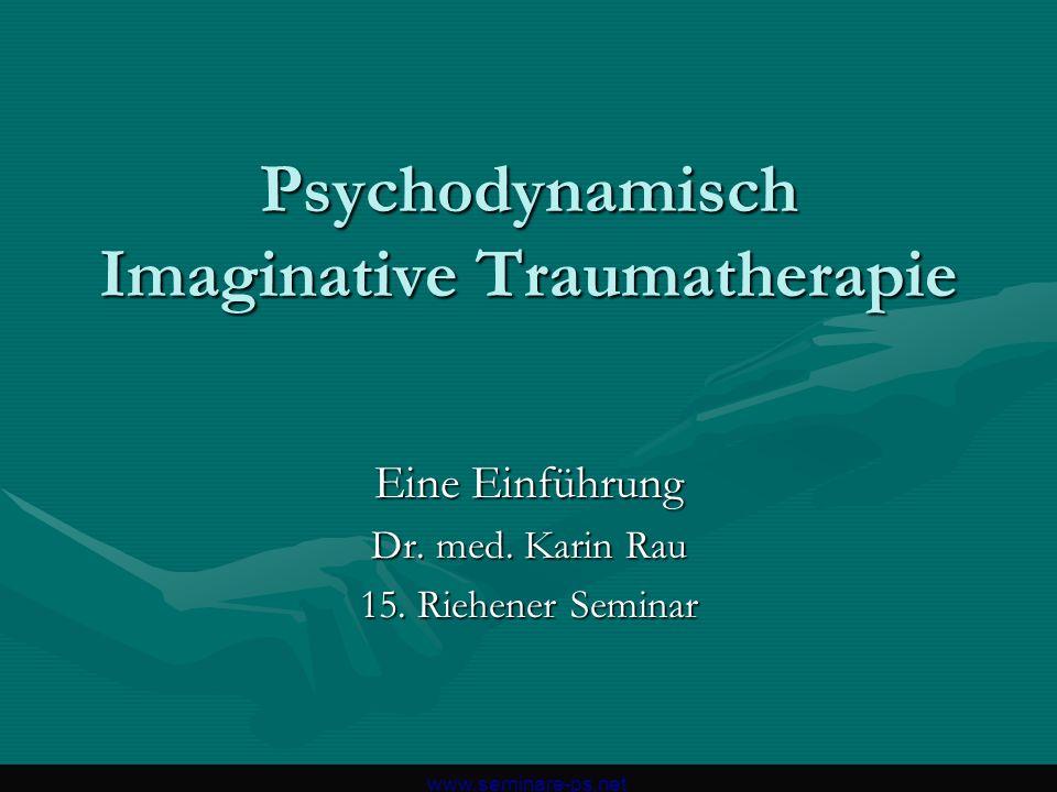 Psychodynamisch Imaginative Traumatherapie Eine Einführung Dr. med. Karin Rau 15. Riehener Seminar www.seminare-ps.net