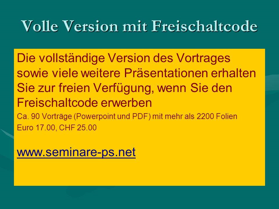 Volle Version mit Freischaltcode Die vollständige Version des Vortrages sowie viele weitere Präsentationen erhalten Sie zur freien Verfügung, wenn Sie