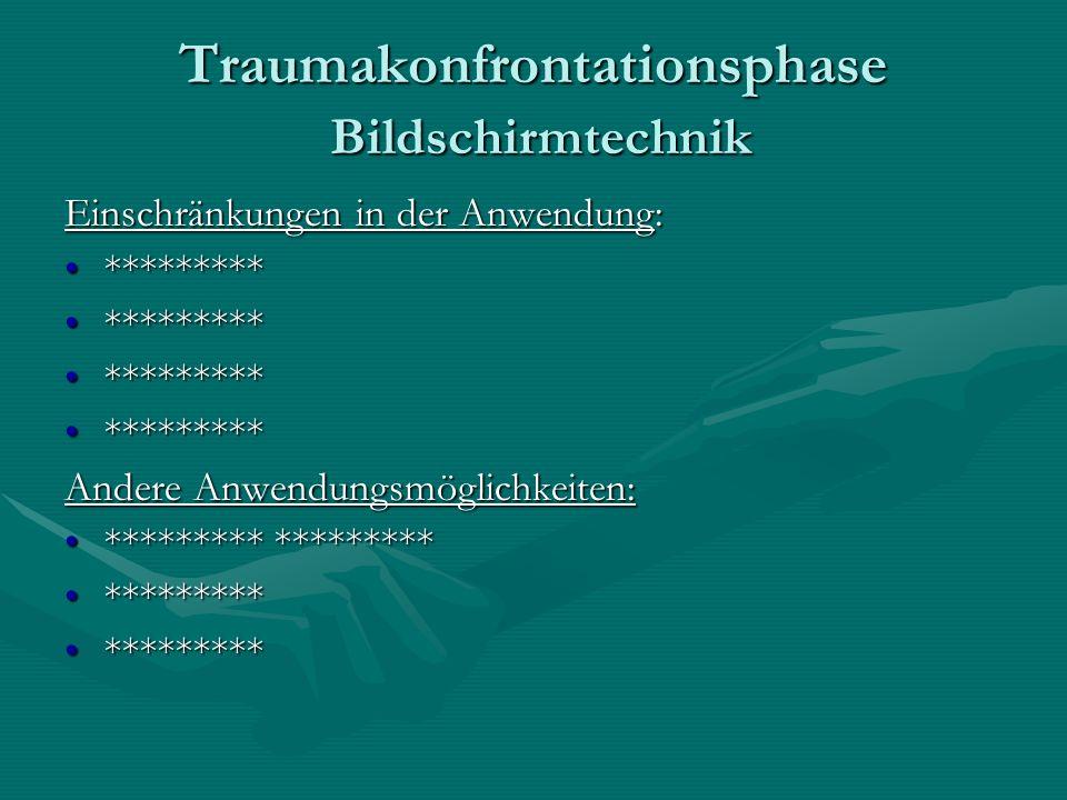 Traumakonfrontationsphase Bildschirmtechnik Einschränkungen in der Anwendung: ****************** Andere Anwendungsmöglichkeiten: ********* ***********