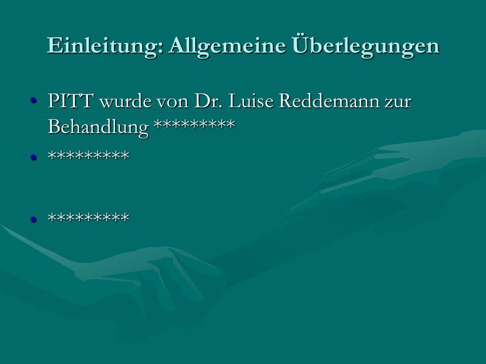 Einleitung: Allgemeine Überlegungen PITT wurde von Dr. Luise Reddemann zur Behandlung *********PITT wurde von Dr. Luise Reddemann zur Behandlung *****