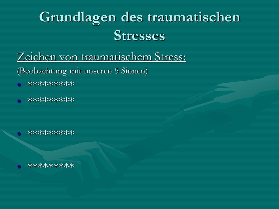 Grundlagen des traumatischen Stresses Zeichen von traumatischem Stress: (Beobachtung mit unseren 5 Sinnen) ******************