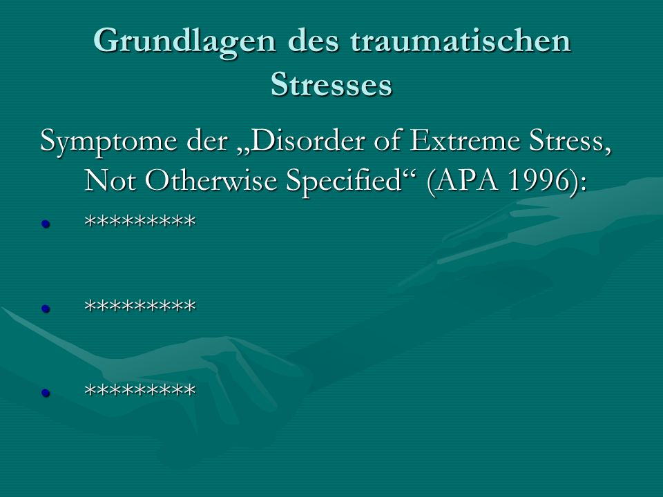 Grundlagen des traumatischen Stresses Symptome der Disorder of Extreme Stress, Not Otherwise Specified (APA 1996): ******************