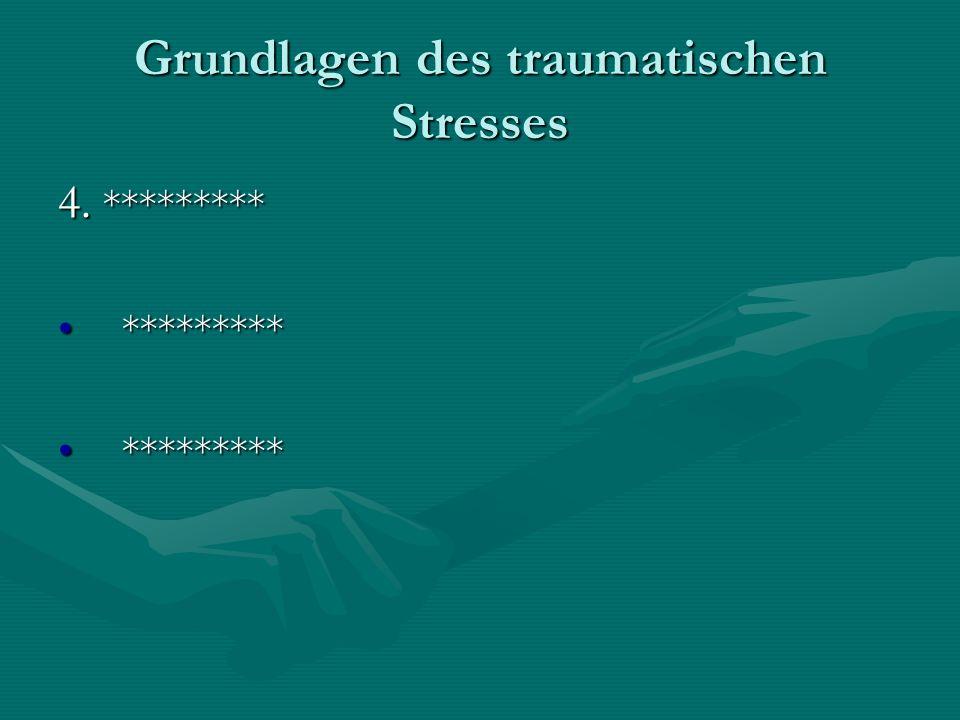 Grundlagen des traumatischen Stresses 4. ********* ******************
