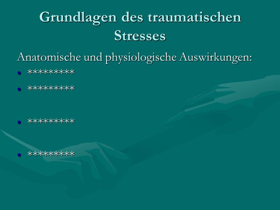 Grundlagen des traumatischen Stresses Anatomische und physiologische Auswirkungen: ******************