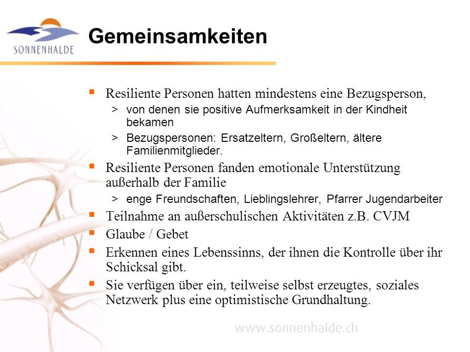 Gemeinsamkeiten Resiliente Personen hatten mindestens eine Bezugsperson, >von denen sie positive Aufmerksamkeit in der Kindheit bekamen >Bezugspersone