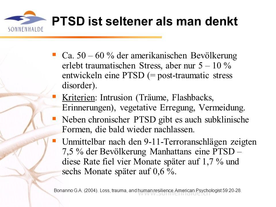 PTSD ist seltener als man denkt Ca. 50 – 60 % der amerikanischen Bevölkerung erlebt traumatischen Stress, aber nur 5 – 10 % entwickeln eine PTSD (= po