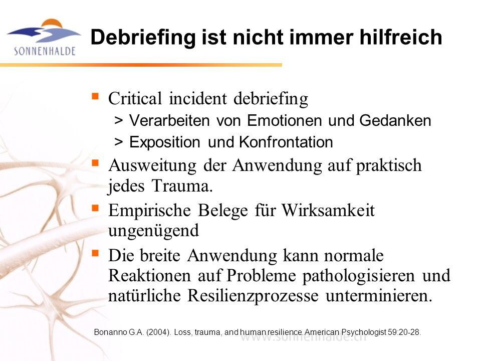 Debriefing ist nicht immer hilfreich Critical incident debriefing >Verarbeiten von Emotionen und Gedanken >Exposition und Konfrontation Ausweitung der
