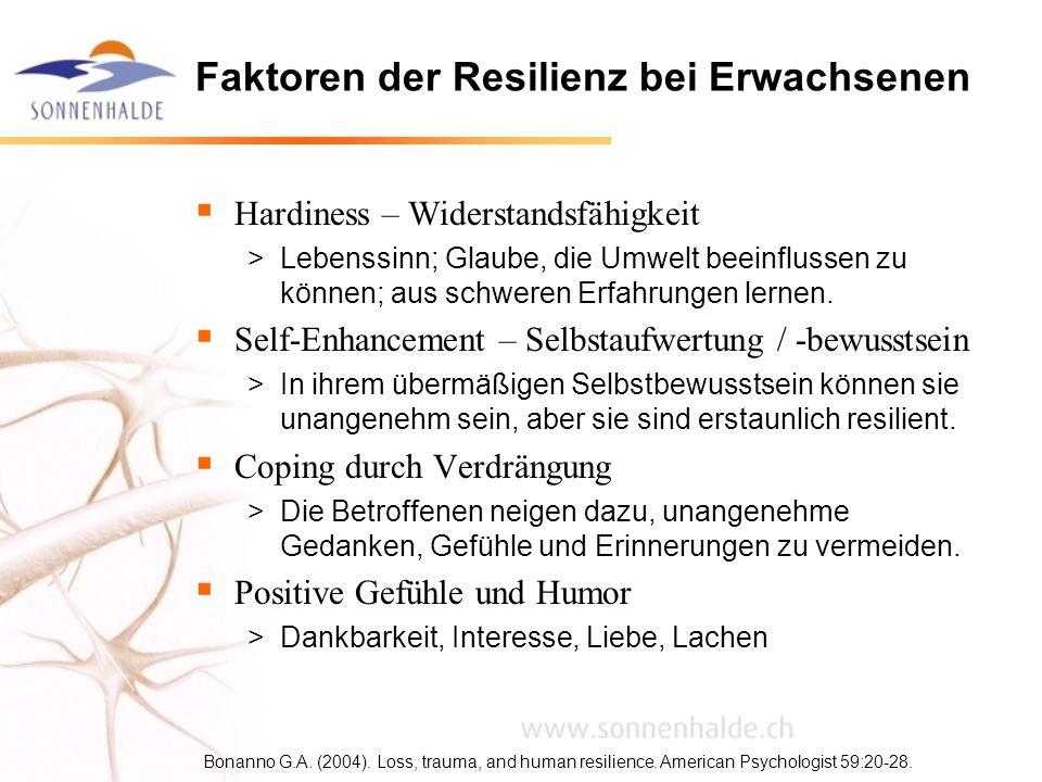 Faktoren der Resilienz bei Erwachsenen Hardiness – Widerstandsfähigkeit >Lebenssinn; Glaube, die Umwelt beeinflussen zu können; aus schweren Erfahrung