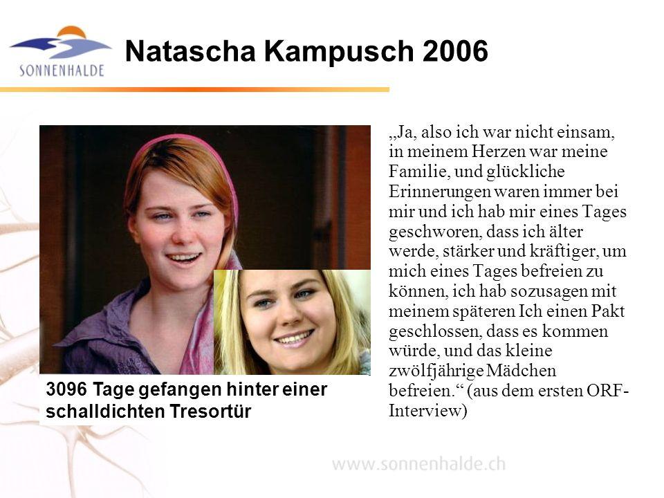 Natascha Kampusch 2006 Ja, also ich war nicht einsam, in meinem Herzen war meine Familie, und glückliche Erinnerungen waren immer bei mir und ich hab