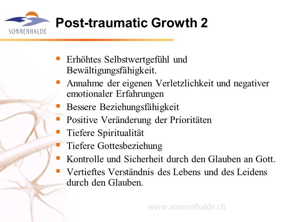 Post-traumatic Growth 2 Erhöhtes Selbstwertgefühl und Bewältigungsfähigkeit. Annahme der eigenen Verletzlichkeit und negativer emotionaler Erfahrungen