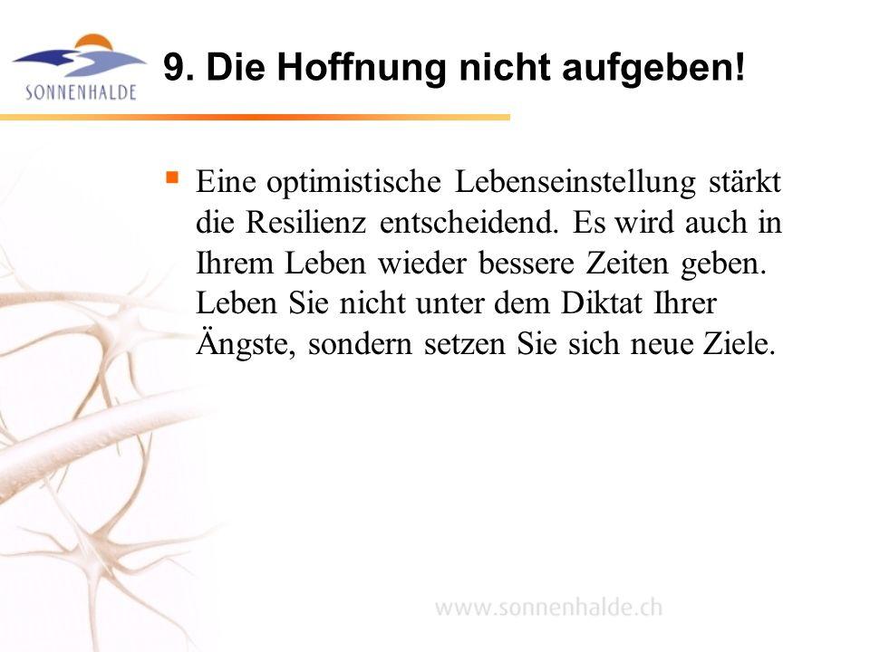 9. Die Hoffnung nicht aufgeben! Eine optimistische Lebenseinstellung stärkt die Resilienz entscheidend. Es wird auch in Ihrem Leben wieder bessere Zei