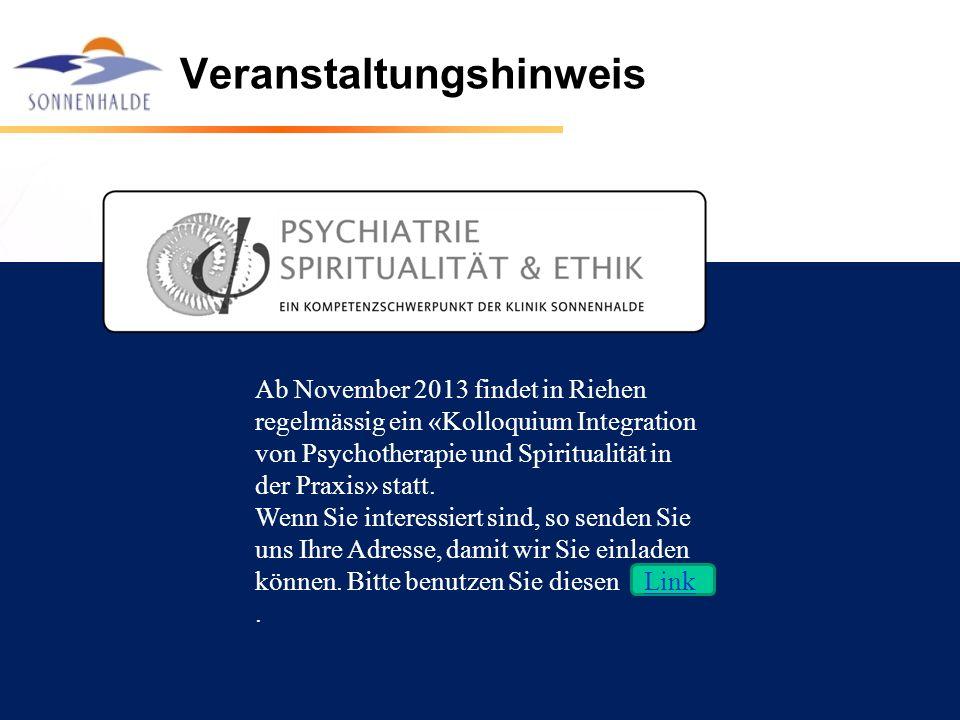 Veranstaltungshinweis Ab November 2013 findet in Riehen regelmässig ein «Kolloquium Integration von Psychotherapie und Spiritualität in der Praxis» st