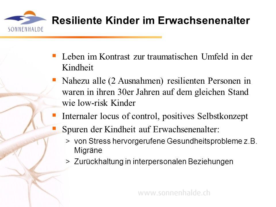 Resiliente Kinder im Erwachsenenalter Leben im Kontrast zur traumatischen Umfeld in der Kindheit Nahezu alle (2 Ausnahmen) resilienten Personen in war