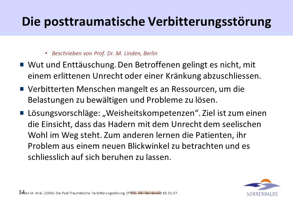 www.seminare-ps.net 14 Die posttraumatische Verbitterungsstörung Beschrieben von Prof. Dr. M. Linden, Berlin Wut und Enttäuschung. Den Betroffenen gel