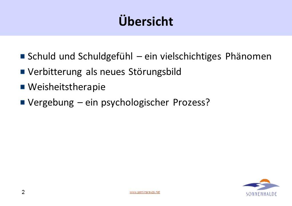 www.seminare-ps.net 2 Übersicht Schuld und Schuldgefühl – ein vielschichtiges Phänomen Verbitterung als neues Störungsbild Weisheitstherapie Vergebung