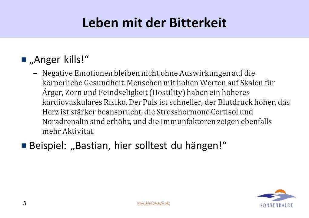 www.seminare-ps.net 3 Leben mit der Bitterkeit Anger kills! –Negative Emotionen bleiben nicht ohne Auswirkungen auf die körperliche Gesundheit. Mensch