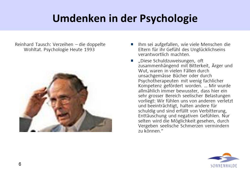 6 Umdenken in der Psychologie Reinhard Tausch: Verzeihen – die doppelte Wohltat. Psychologie Heute 1993 Ihm sei aufgefallen, wie viele Menschen die El