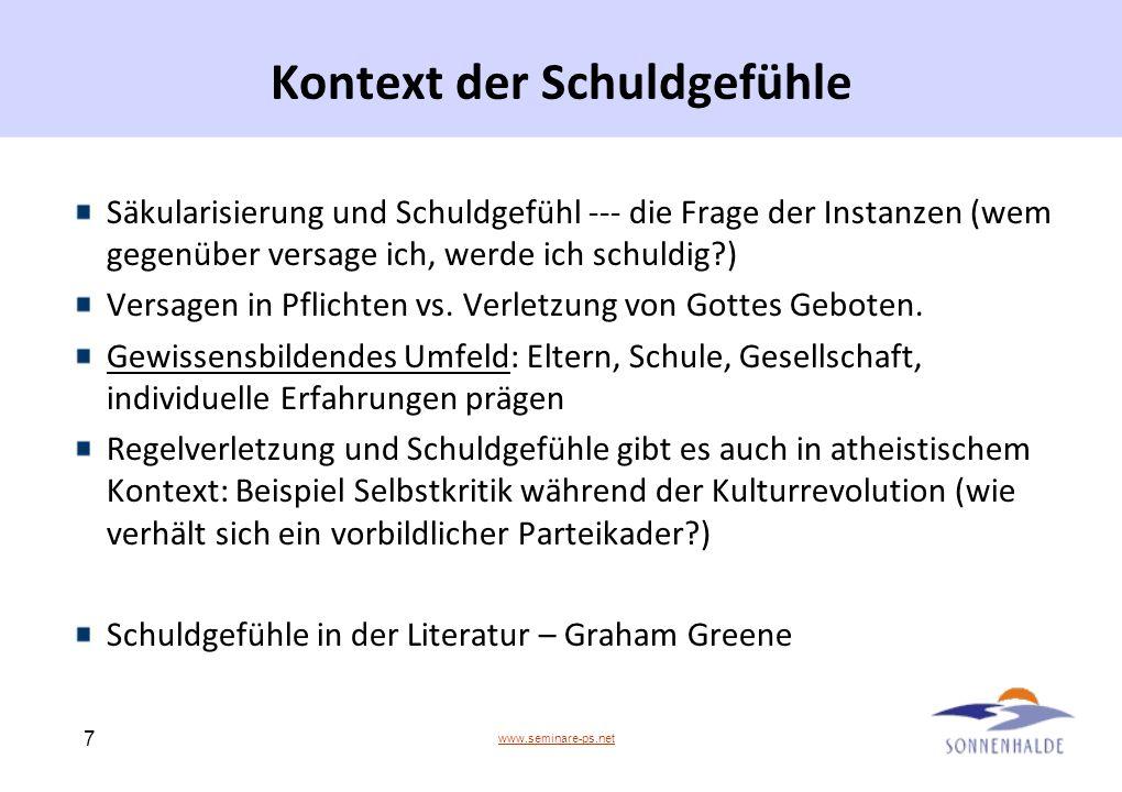 www.seminare-ps.net 7 Kontext der Schuldgefühle Säkularisierung und Schuldgefühl --- die Frage der Instanzen (wem gegenüber versage ich, werde ich sch
