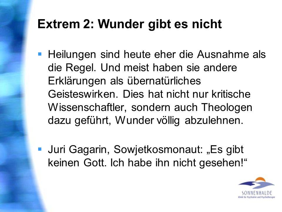 Extrem 2: Wunder gibt es nicht Heilungen sind heute eher die Ausnahme als die Regel. Und meist haben sie andere Erklärungen als übernatürliches Geiste