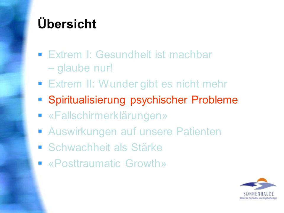 Übersicht Extrem I: Gesundheit ist machbar – glaube nur! Extrem II: Wunder gibt es nicht mehr Spiritualisierung psychischer Probleme «Fallschirmerklär