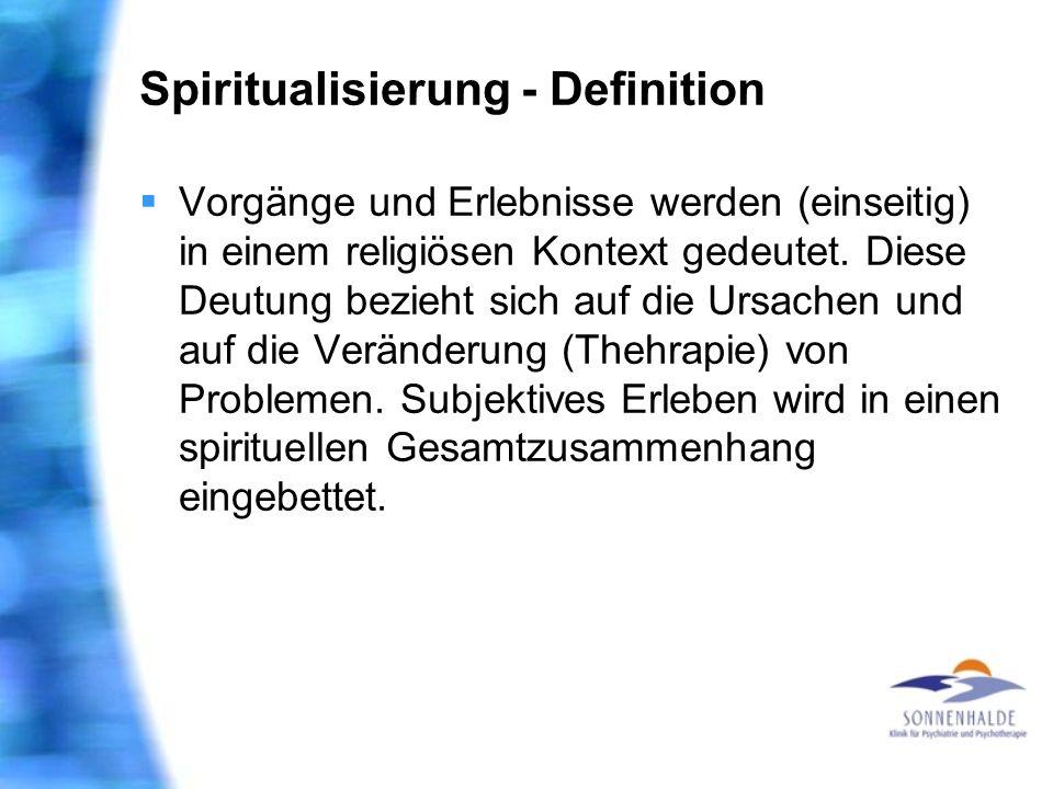 Spiritualisierung - Definition Vorgänge und Erlebnisse werden (einseitig) in einem religiösen Kontext gedeutet. Diese Deutung bezieht sich auf die Urs
